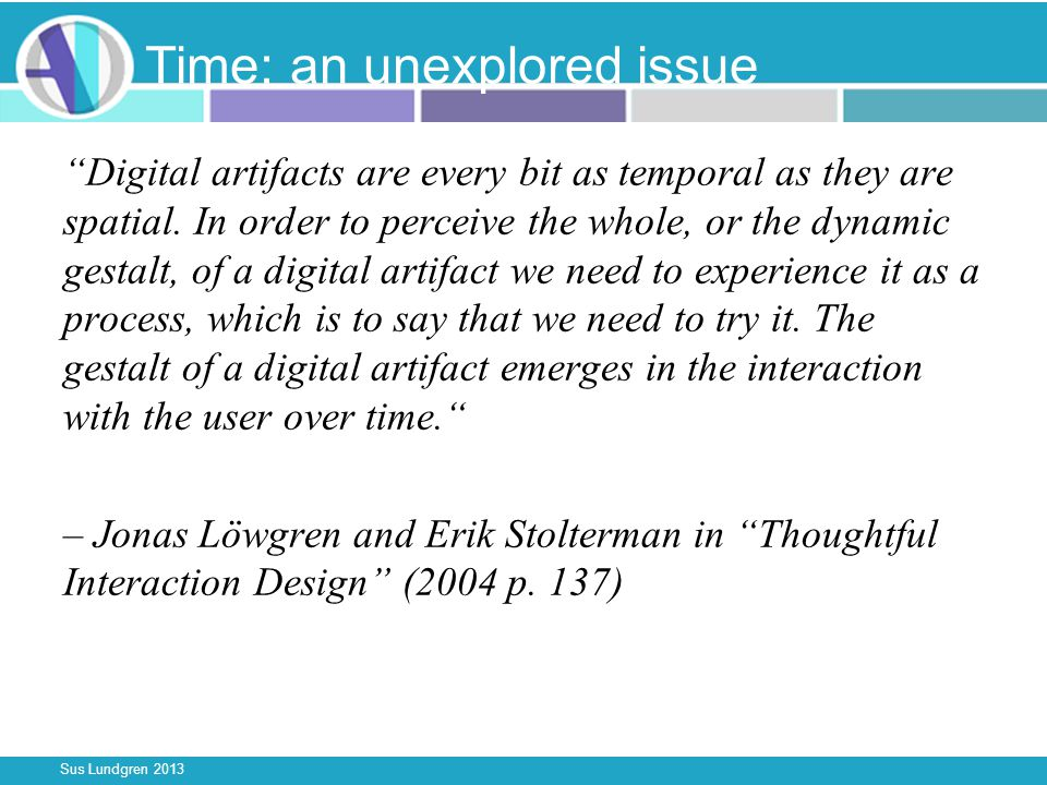 Sus Lundgren 2013 Time: an unexplored issue Digital artifacts are every bit as temporal as they are spatial.