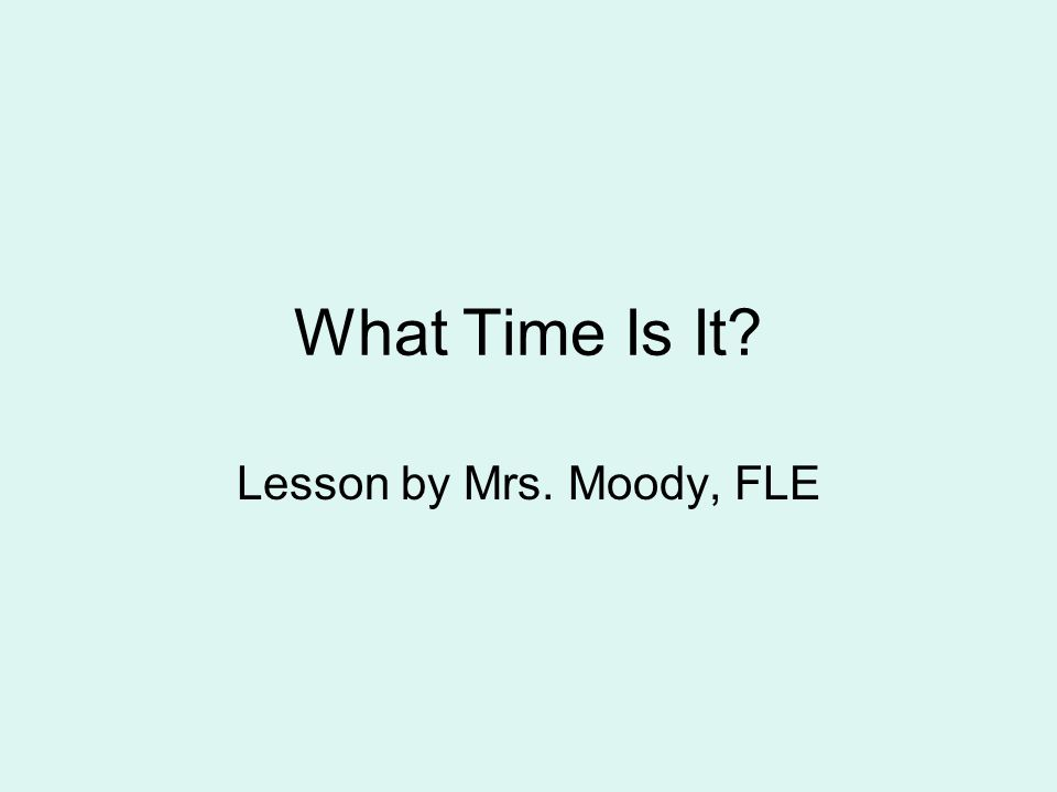 What Time Is It? Lesson by Mrs. Moody, FLE