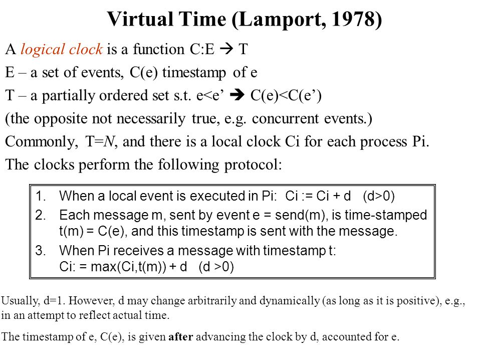 Virtual Time (Lamport, 1978) A logical clock is a function C:E T E – a set of events, C(e) timestamp of e T – a partially ordered set s.t.