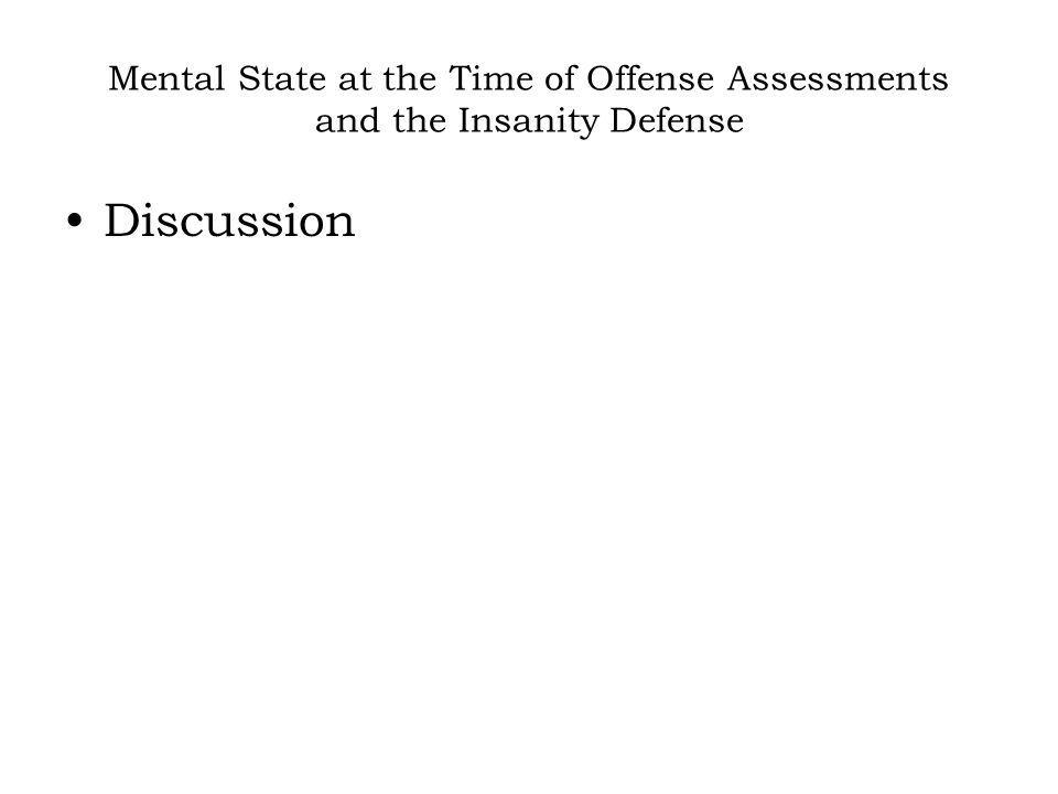 Mental State at the Time of Offense Assessments and the Insanity Defense Discussion