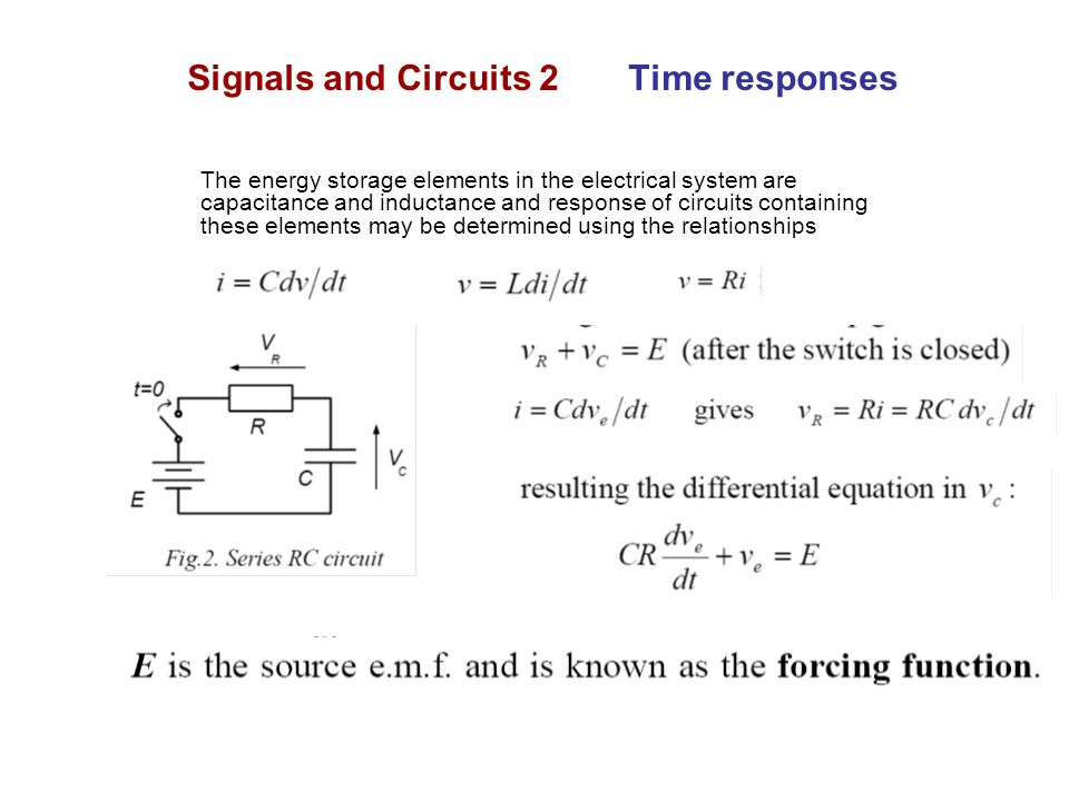 Signals and Circuits 2 Time responses Forced response is also called steady- state response, being that to which the capacitor voltage eventually settles.
