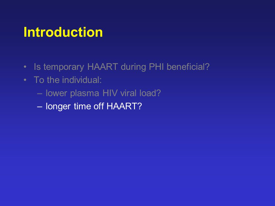 Introduction Is temporary HAART during PHI beneficial.