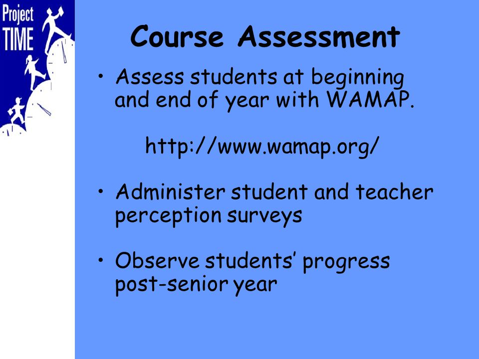 Course Assessment Assess students at beginning and end of year with WAMAP.