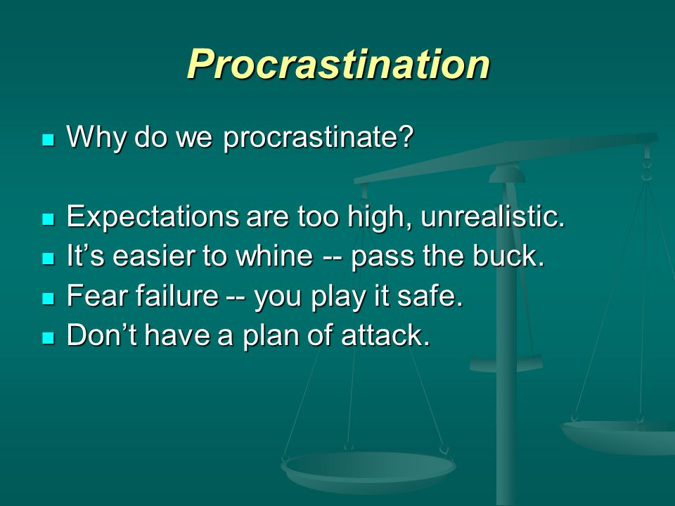 Procrastination Why do we procrastinate. Why do we procrastinate.
