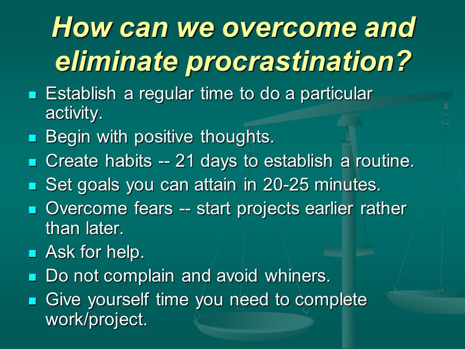 How can we overcome and eliminate procrastination.