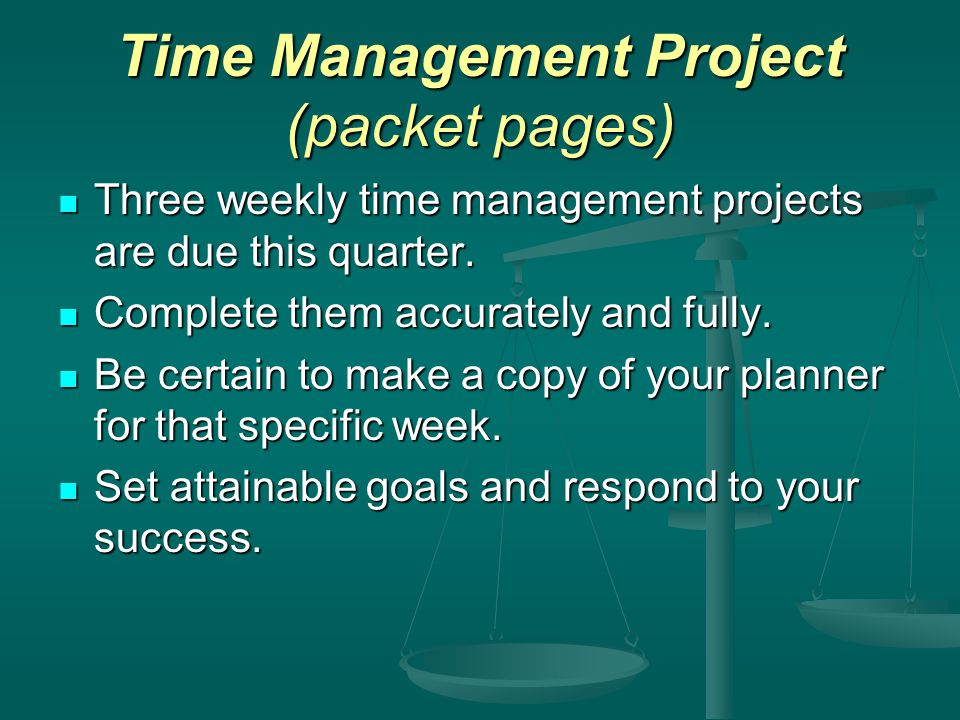 Time Management Project (packet pages) Three weekly time management projects are due this quarter.