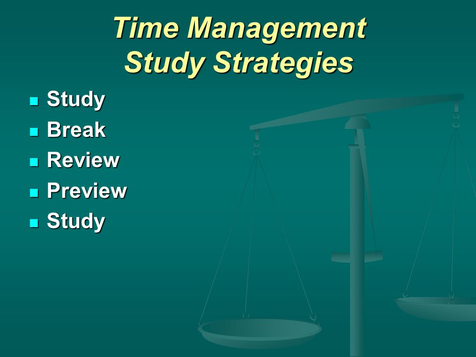 Time Management Study Strategies Study Study Break Break Review Review Preview Preview Study Study