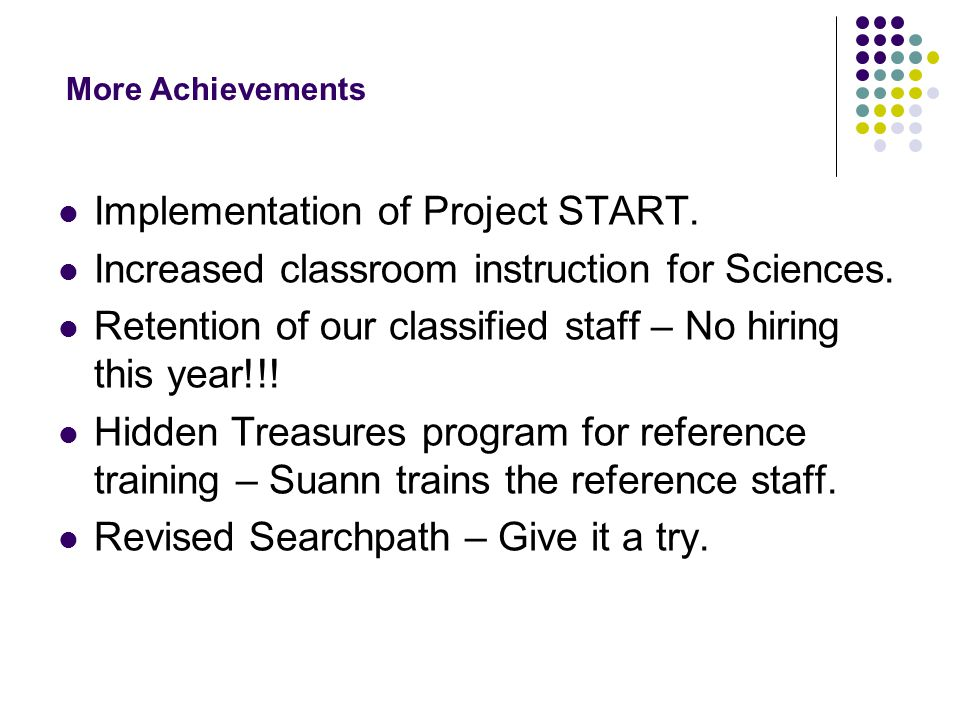Implementation of Project START. Increased classroom instruction for Sciences.
