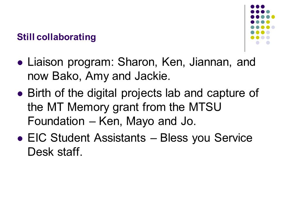 Still collaborating Liaison program: Sharon, Ken, Jiannan, and now Bako, Amy and Jackie.