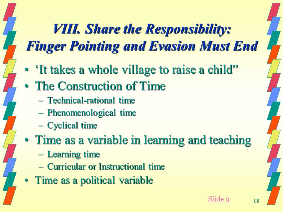 18 VIII. Share the Responsibility: Finger Pointing and Evasion Must End It takes a whole village to raise a childIt takes a whole village to raise a c