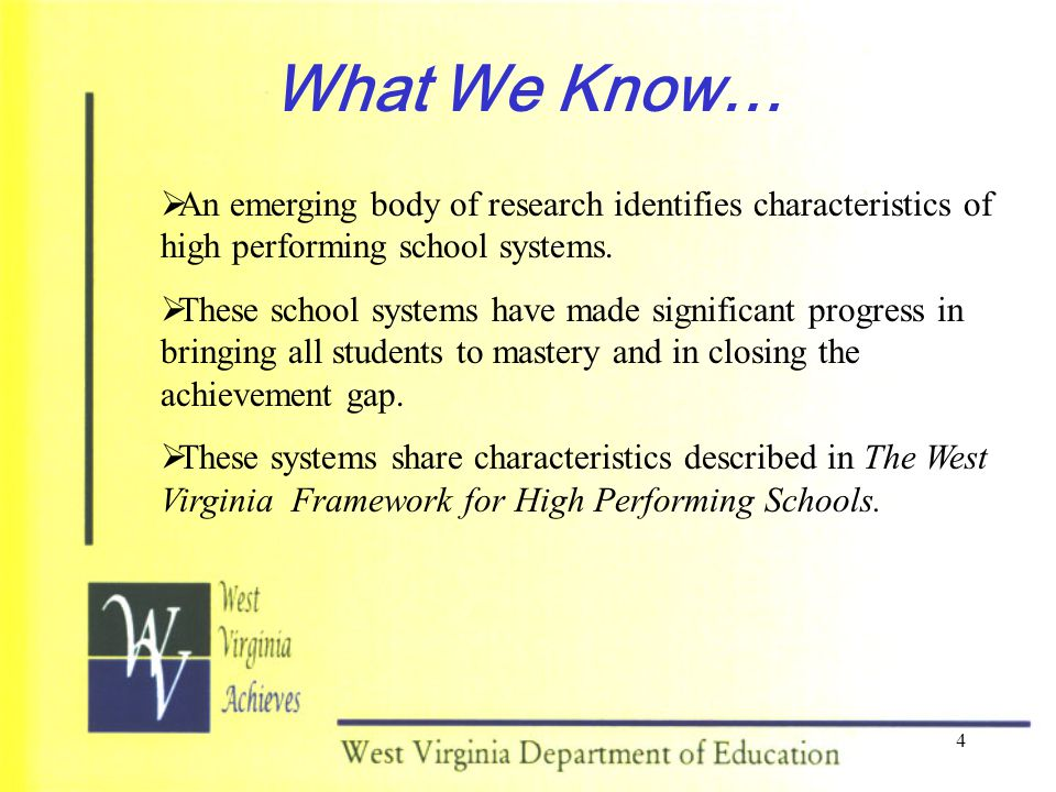 4 What We Know… An emerging body of research identifies characteristics of high performing school systems.