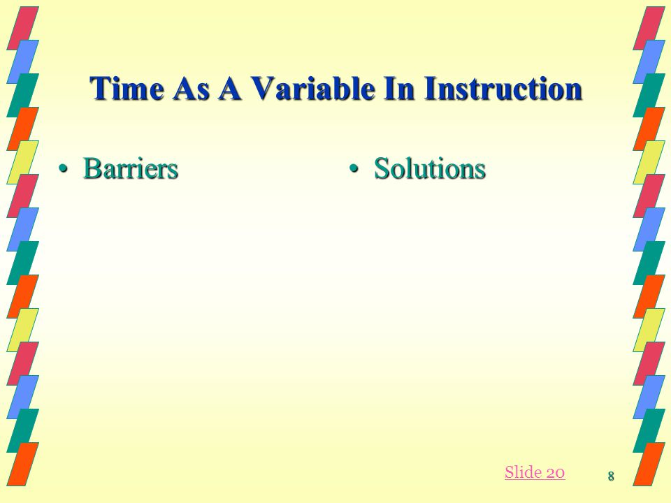 8 Time As A Variable In Instruction BarriersBarriers SolutionsSolutions Slide 20