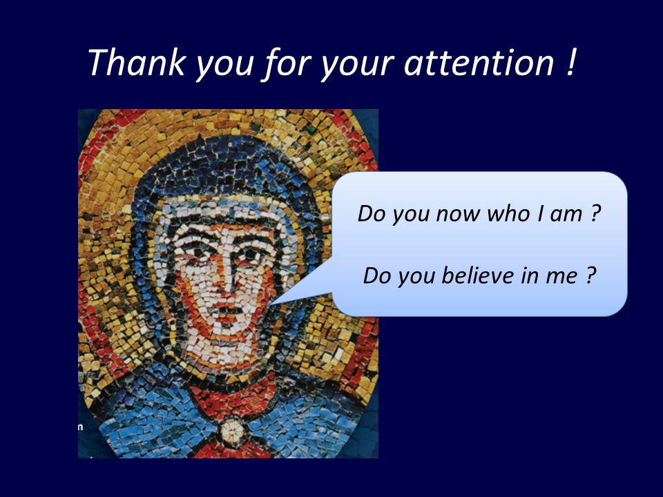 Thank you for your attention . Do you now who I am .