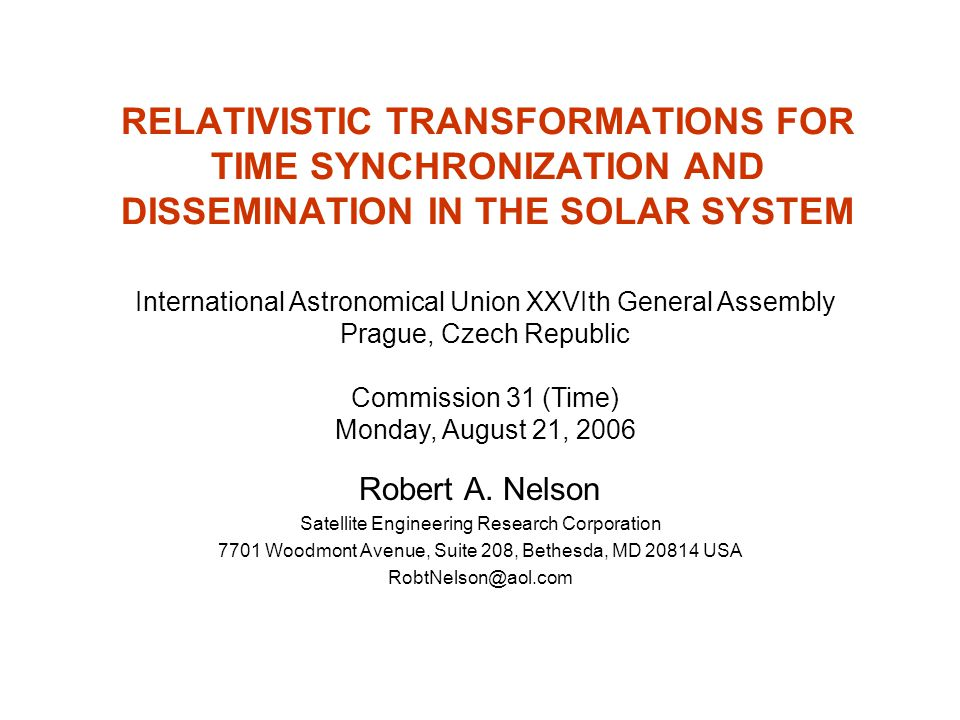 RELATIVISTIC TRANSFORMATIONS FOR TIME SYNCHRONIZATION AND DISSEMINATION IN THE SOLAR SYSTEM Robert A. Nelson Satellite Engineering Research Corporatio