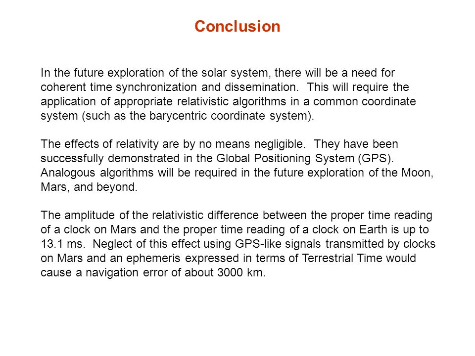 Conclusion In the future exploration of the solar system, there will be a need for coherent time synchronization and dissemination. This will require