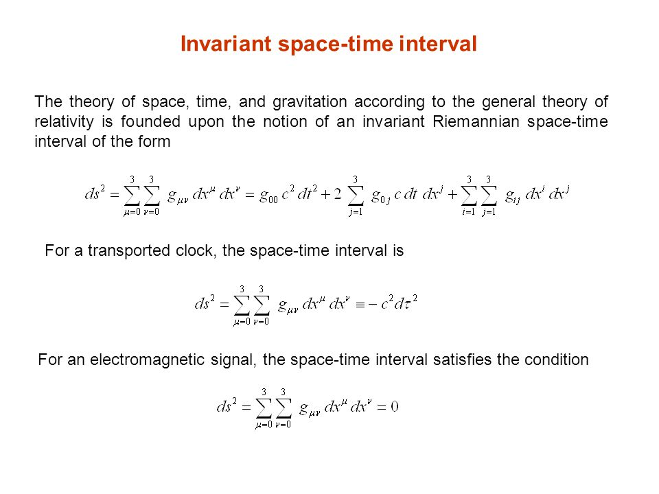 Invariant space-time interval The theory of space, time, and gravitation according to the general theory of relativity is founded upon the notion of a