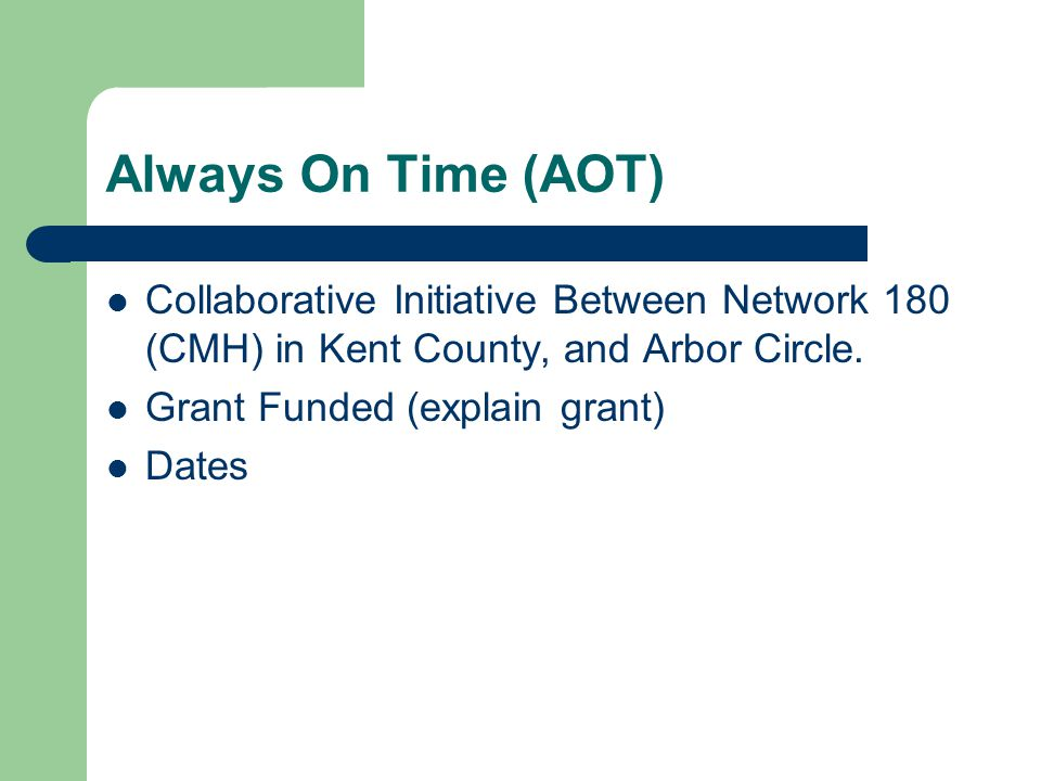 Always On Time (AOT) Collaborative Initiative Between Network 180 (CMH) in Kent County, and Arbor Circle.