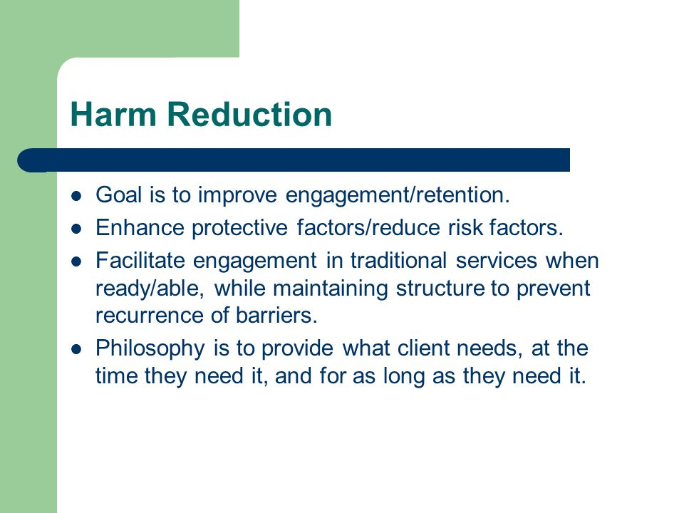 Harm Reduction Goal is to improve engagement/retention.
