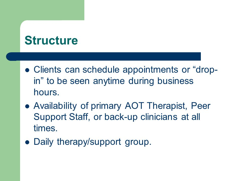Structure Clients can schedule appointments or drop- in to be seen anytime during business hours.