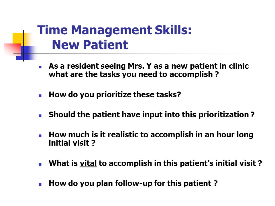 Time Management Skills: New Patient As a resident seeing Mrs.