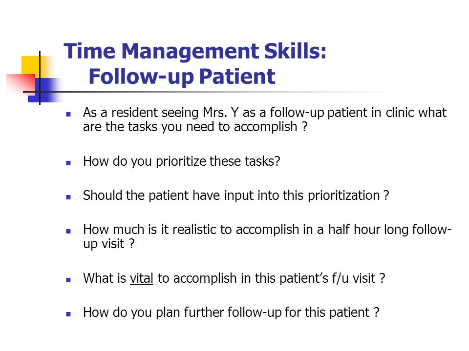 Time Management Skills: Follow-up Patient As a resident seeing Mrs.