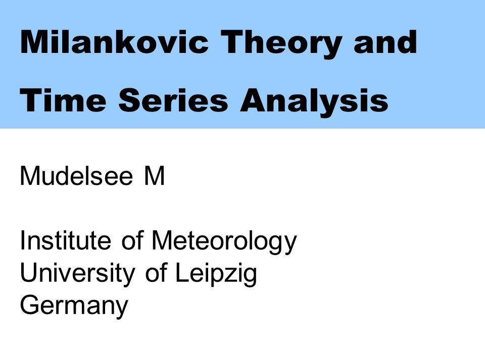Milankovic Theory and Time Series Analysis Mudelsee M Institute of Meteorology University of Leipzig Germany