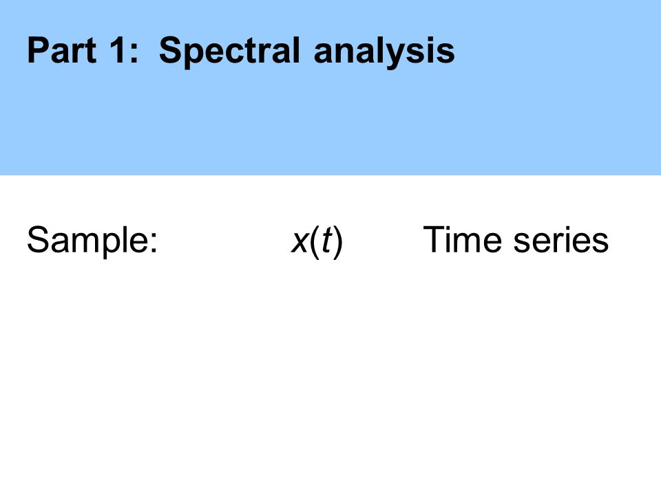 Part 1:Spectral analysis Sample: x(t)Time series