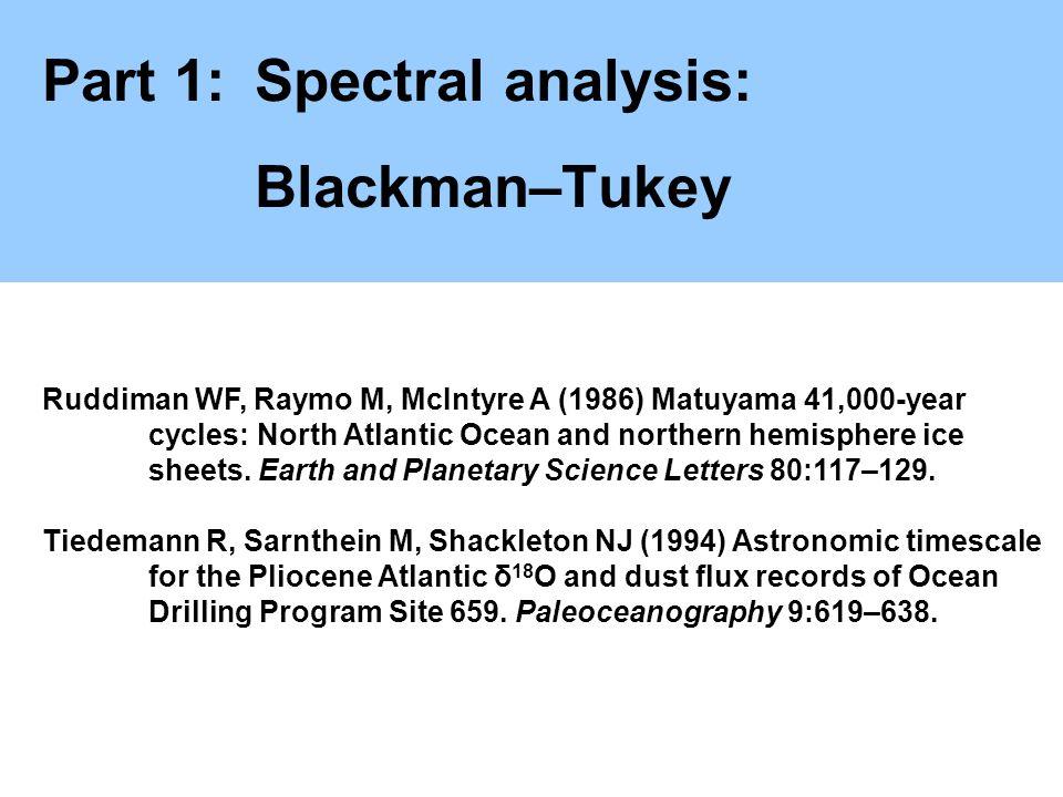 Part 1:Spectral analysis: Blackman–Tukey Ruddiman WF, Raymo M, McIntyre A (1986) Matuyama 41,000-year cycles: North Atlantic Ocean and northern hemisp