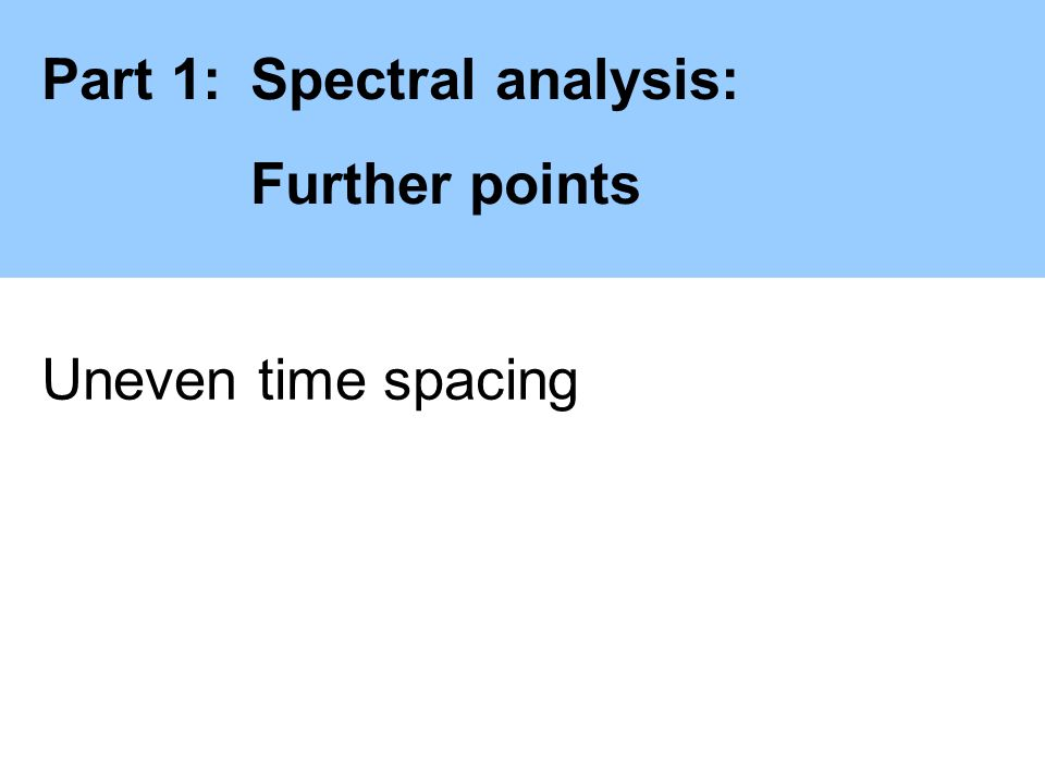 Part 1:Spectral analysis: Further points Uneven time spacing