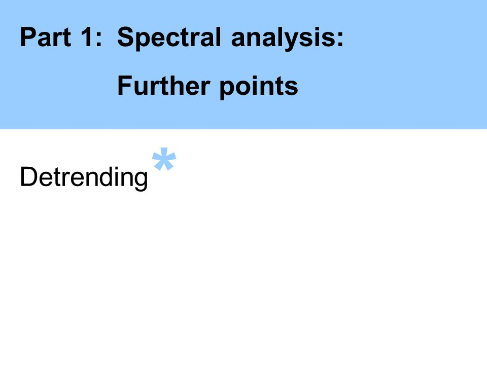 Part 1:Spectral analysis: Further points Detrending *