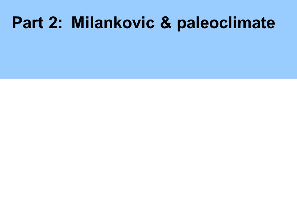 Part 2:Milankovic & paleoclimate