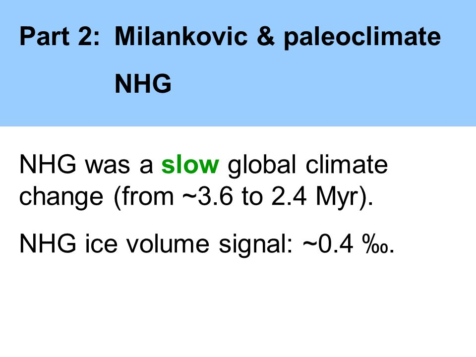 NHG was a slow global climate change (from ~3.6 to 2.4 Myr).