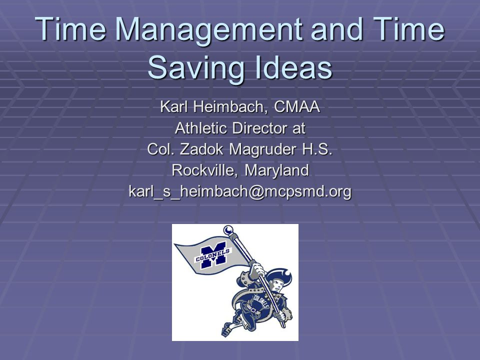 Time Management and Time Saving Ideas Karl Heimbach, CMAA Athletic Director at Col.