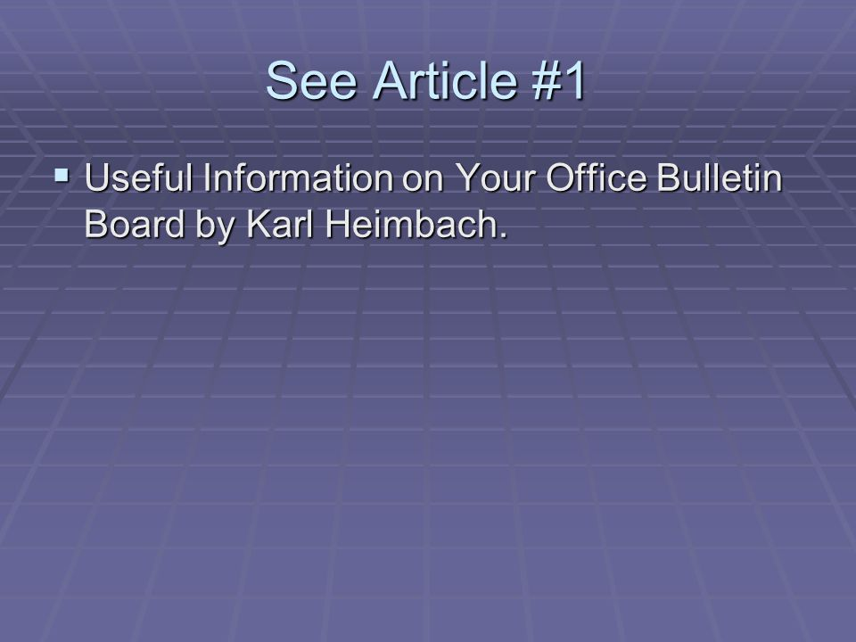 See Article #1 Useful Information on Your Office Bulletin Board by Karl Heimbach.