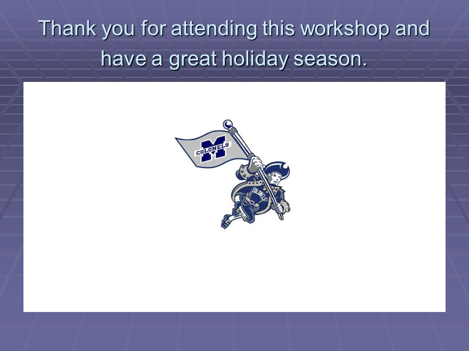 Thank you for attending this workshop and have a great holiday season.