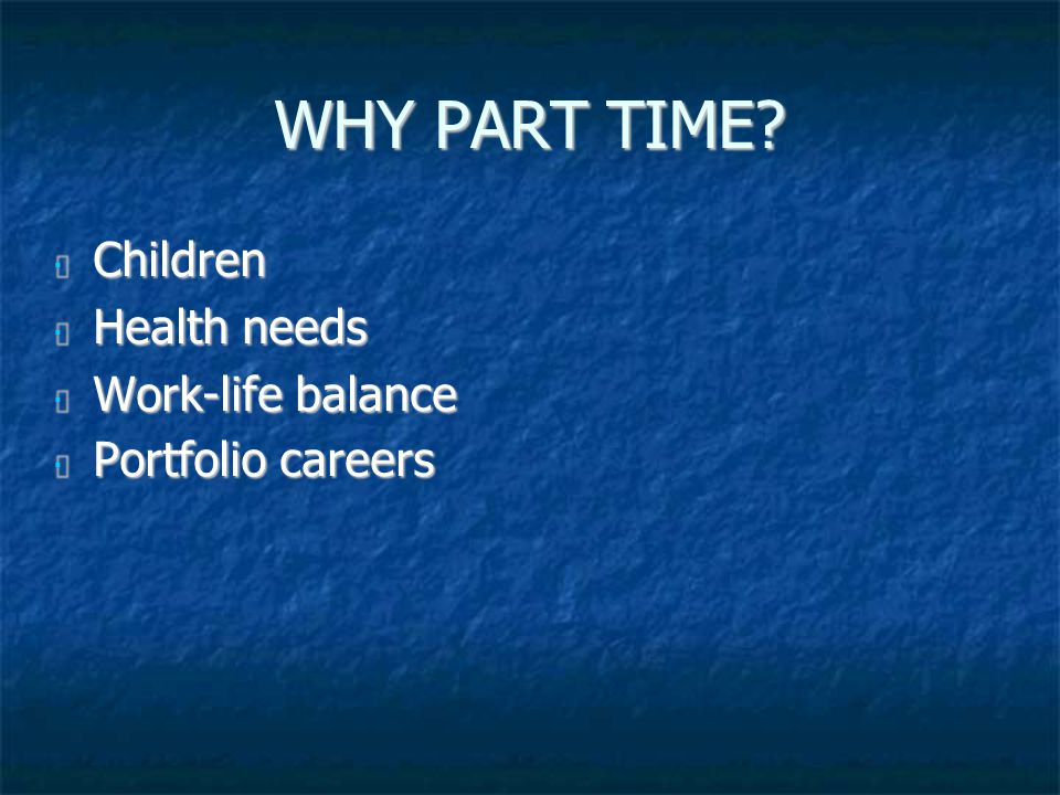 WHY PART TIME.