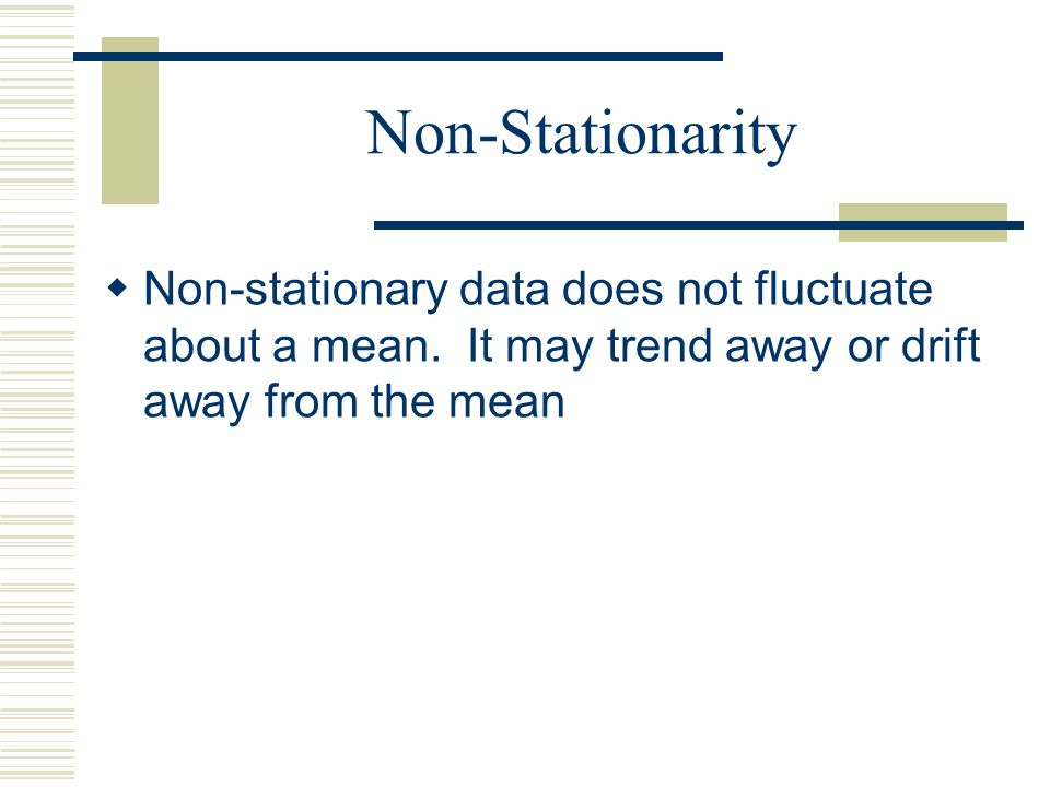 Stationarity If a time series is stationary it means that the data fluctuates about a mean or constant level. Many time series models assume equilibri
