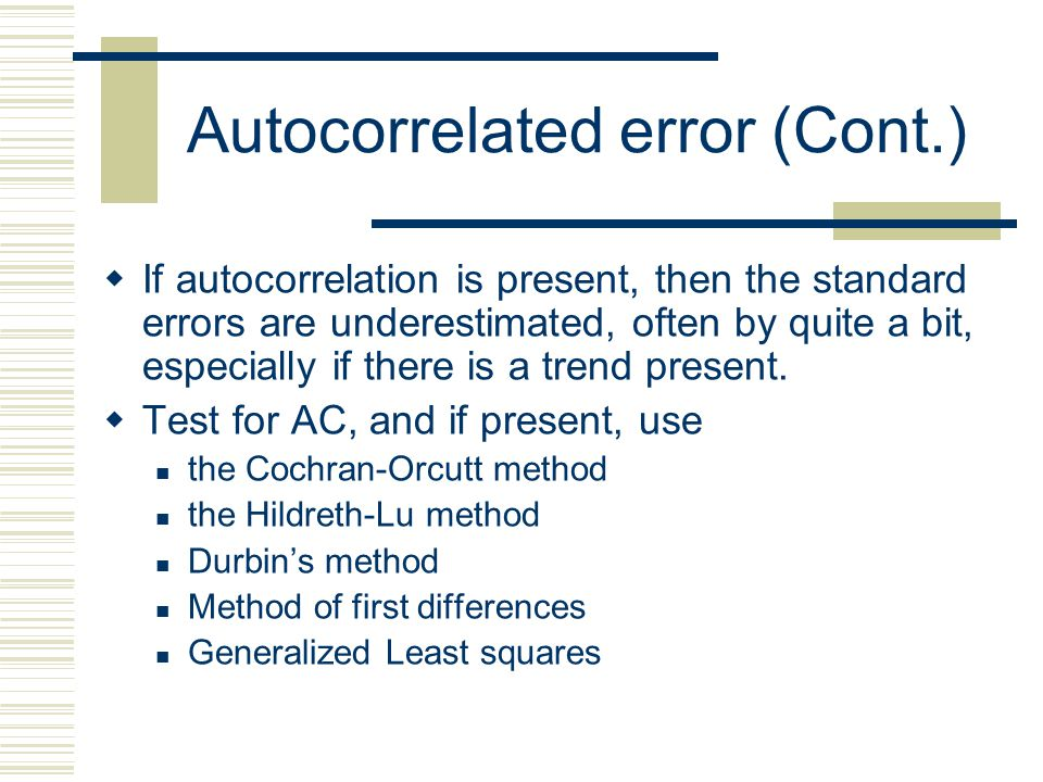 Autocorrelated error Also known as serial correlation Detected via: The Durbin Watson statistic The Ljung-Box Q statistic ( a 2 statistic) Note that M
