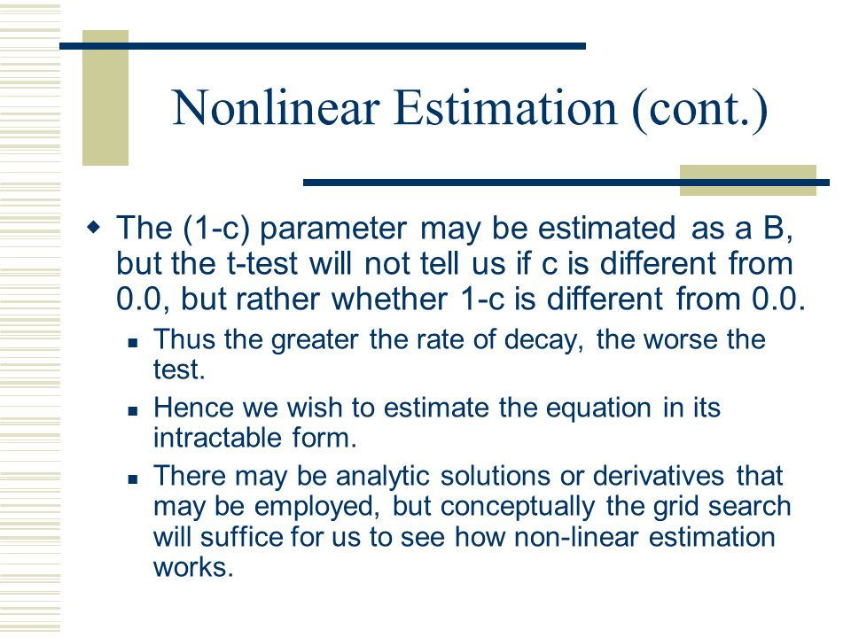 Non-linear estimation Not all models are linear. Models such as exponential growth are relatively tractable. They can be estimated with OLS But a mode