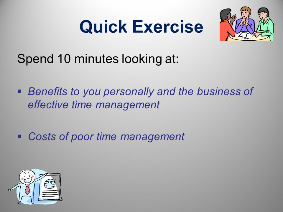 Time Management – The Issues Spend 5 minutes discussing and comparing your pre- course questionnaires: What did you conclude from the pre-course check