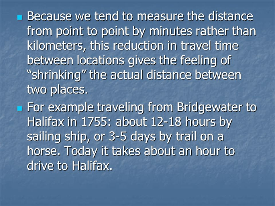 Because we tend to measure the distance from point to point by minutes rather than kilometers, this reduction in travel time between locations gives the feeling of shrinking the actual distance between two places.