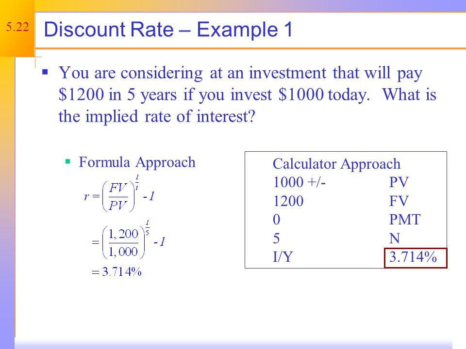 5.22 Discount Rate – Example 1 You are considering at an investment that will pay $1200 in 5 years if you invest $1000 today.