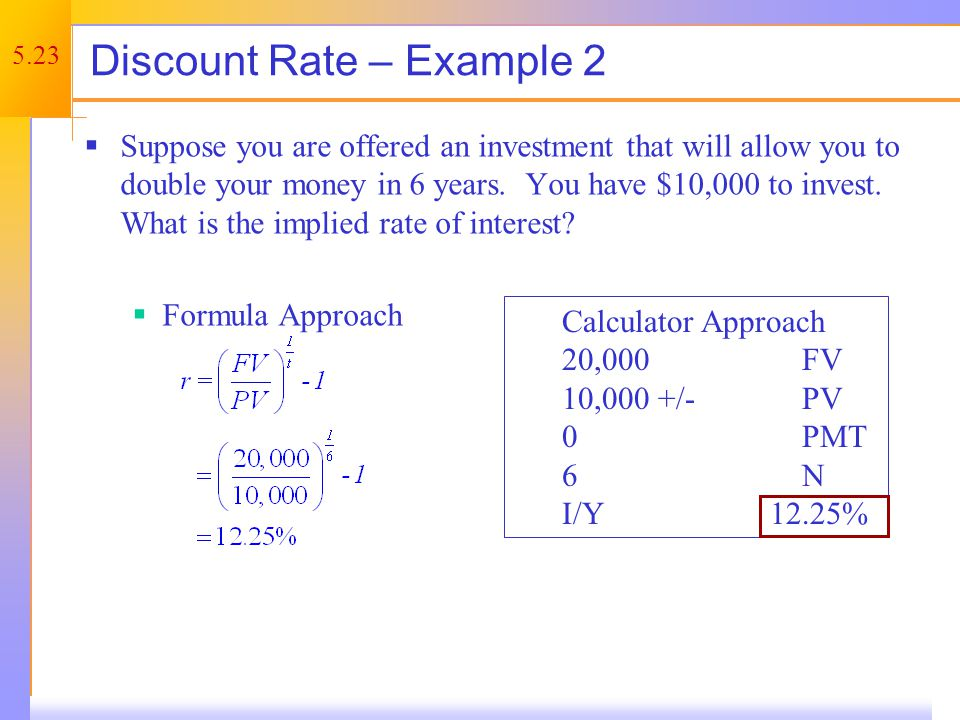 5.23 Discount Rate – Example 2 Suppose you are offered an investment that will allow you to double your money in 6 years.