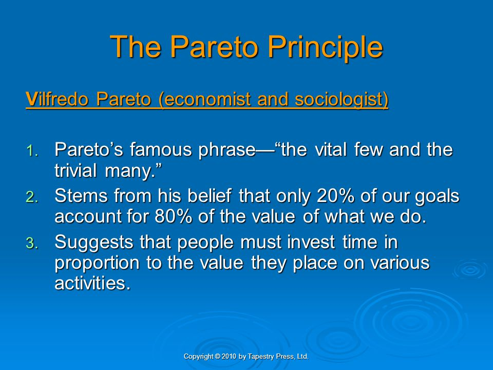 Copyright © 2010 by Tapestry Press, Ltd. The Pareto Principle Vilfredo Pareto (economist and sociologist) 1. Paretos famous phrasethe vital few and th