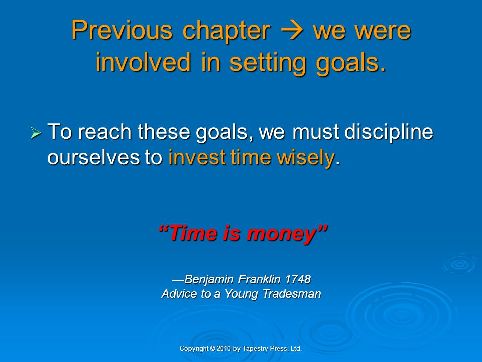 Copyright © 2010 by Tapestry Press, Ltd. Previous chapter we were involved in setting goals. To reach these goals, we must discipline ourselves to inv