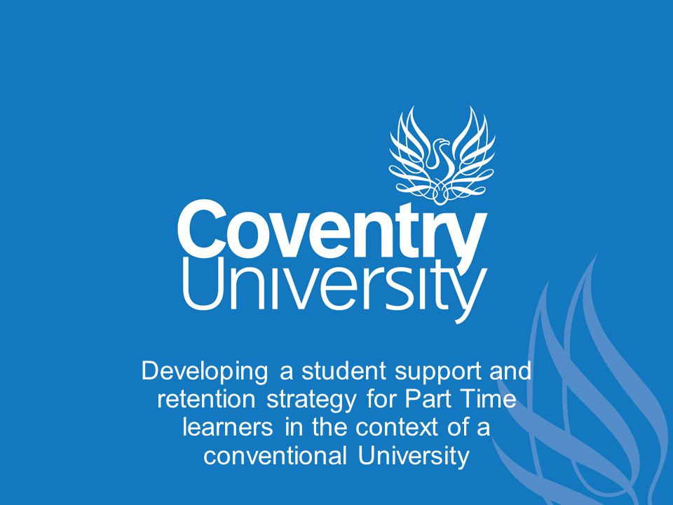 Developing a student support and retention strategy for Part Time learners in the context of a conventional University