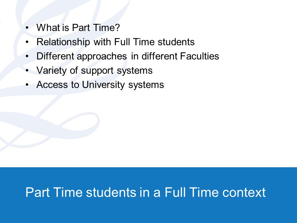 Part Time students in a Full Time context What is Part Time.