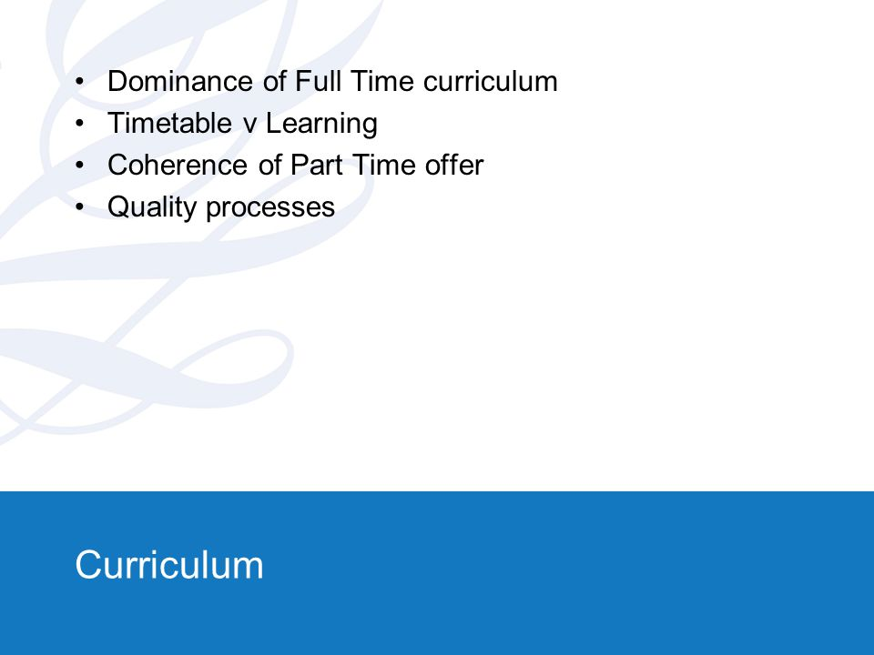 Curriculum Dominance of Full Time curriculum Timetable v Learning Coherence of Part Time offer Quality processes
