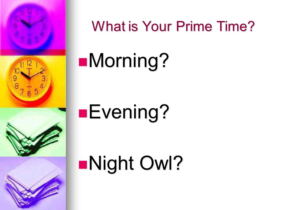 What is Your Prime Time Morning Morning Evening Evening Night Owl Night Owl
