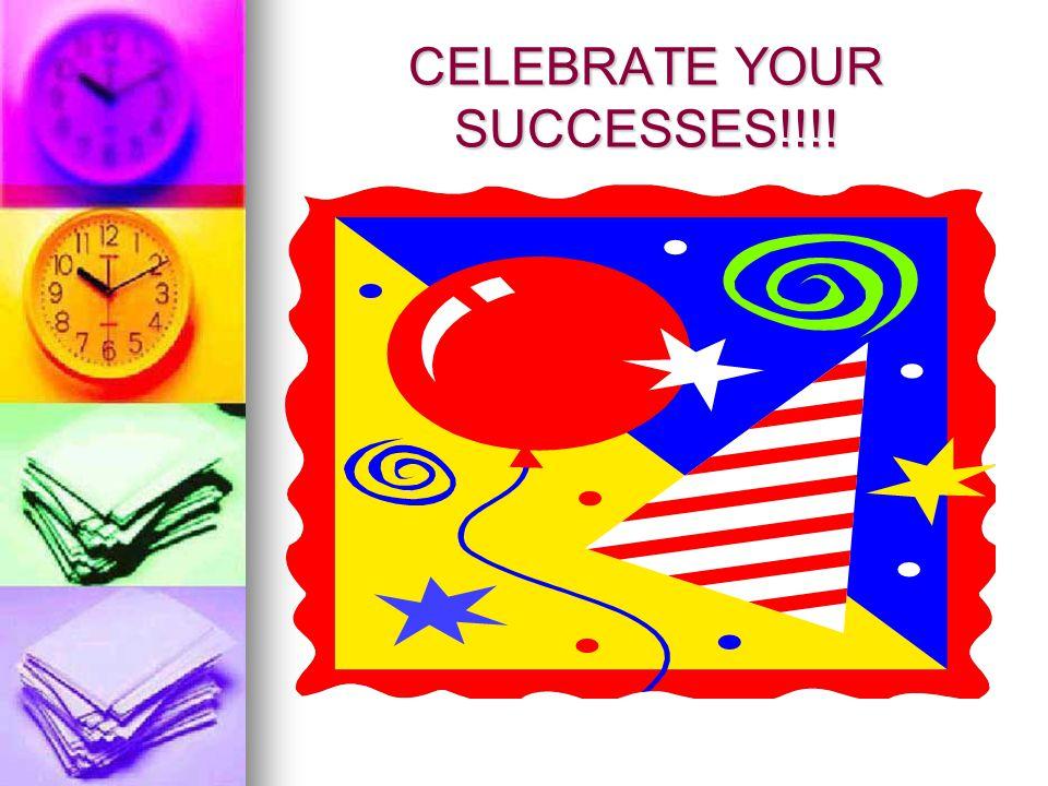 CELEBRATE YOUR SUCCESSES!!!!